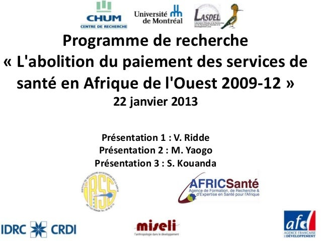 Programme de recherche« Labolition du paiement des services de  santé en Afrique de lOuest 2009-12 »                22 jan...