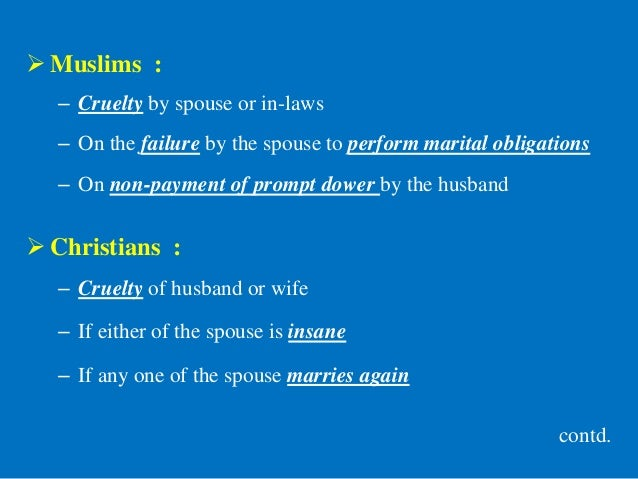  Muslims : – Cruelty by spouse or in-laws – On the failure by the spouse to perform marital obligations – On non-payment ...