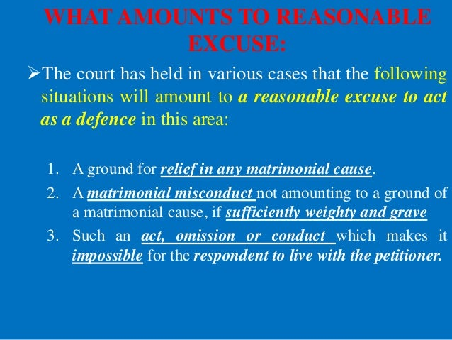 WHAT AMOUNTS TO REASONABLE EXCUSE: The court has held in various cases that the following situations will amount to a rea...