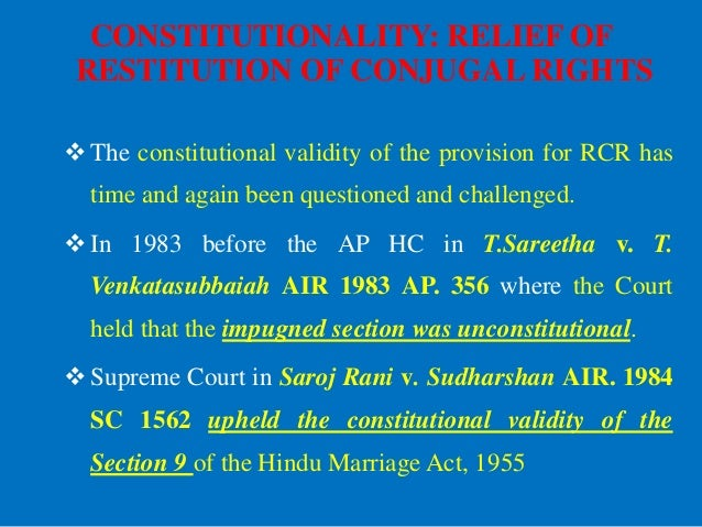 CONSTITUTIONALITY: RELIEF OF RESTITUTION OF CONJUGAL RIGHTS The constitutional validity of the provision for RCR has time...