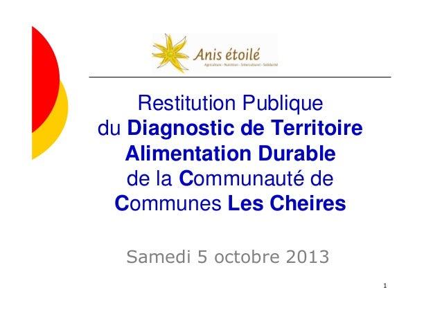 1 Restitution Publique du Diagnostic de Territoire Alimentation Durable de la Communauté de Communes Les Cheires Samedi 5 ...