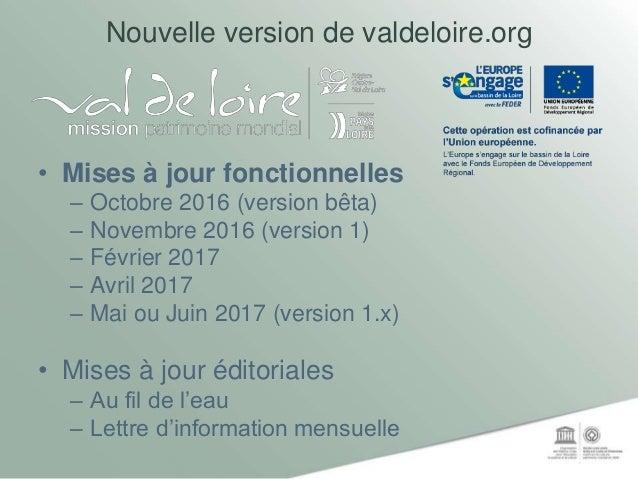 De quoi avez-vous besoin pour préserver et valoriser le patrimoine du Val de Loire ? Vous, aujourd'hui, concrètement