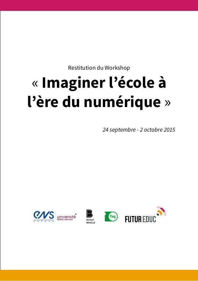 « Imaginer l'école à l'ère du numérique » 24 septembre - 2 octobre 2015 Restitution du Workshop
