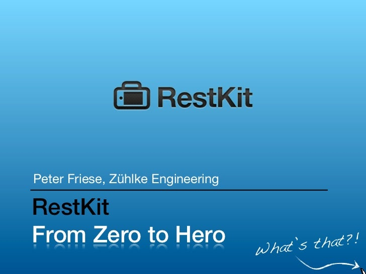 Peter Friese, Zühlke EngineeringRestKitFrom Zero to Hero                         that?!                                   ...
