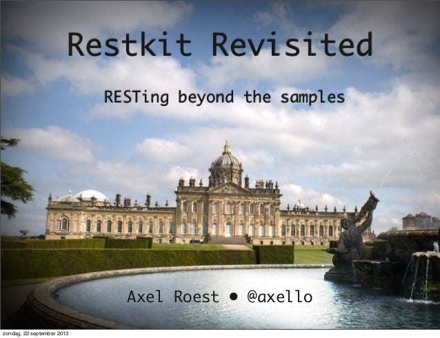 Restkit Revisited RESTing beyond the samples Axel Roest • @axello zondag, 22 september 2013