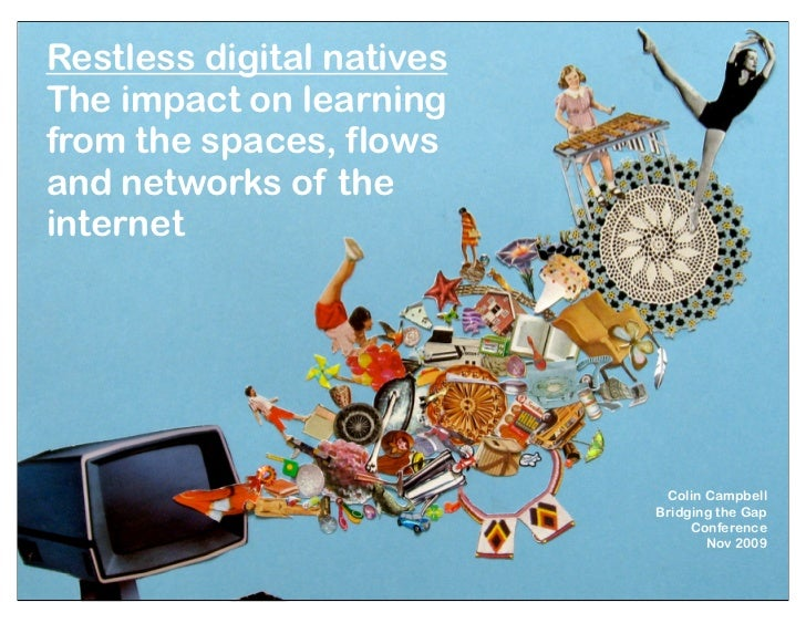 Restless digital nativesThe impact on learningfrom the spaces, flowsand networks of theinternet                           ...