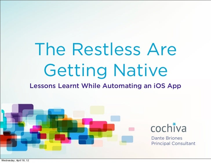 The Restless Are                            Getting Native                          Lessons Learnt While Automating an iOS...