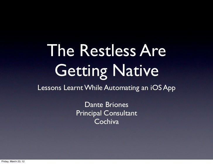 The Restless Are                          Getting Native                       Lessons Learnt While Automating an iOS App ...