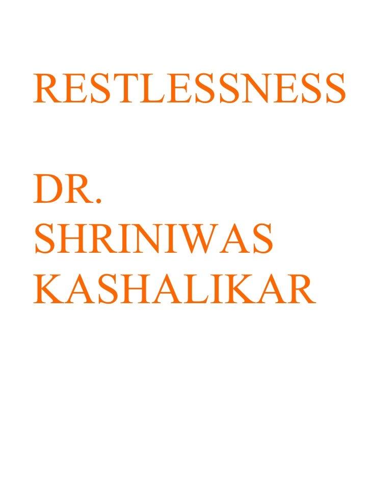 RESTLESSNESS  DR. SHRINIWAS KASHALIKAR