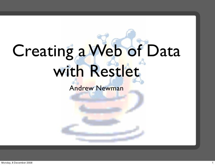 Creating a Web of Data             with Restlet                           Andrew Newman     Monday, 8 December 2008       ...
