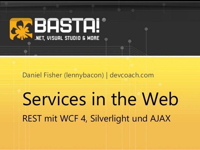 Services in the Web REST mit WCF 4, Silverlight und AJAX Daniel Fisher (lennybacon)   devcoach.com