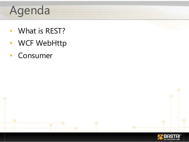 Agenda • What is REST? • WCF WebHttp • Consumer