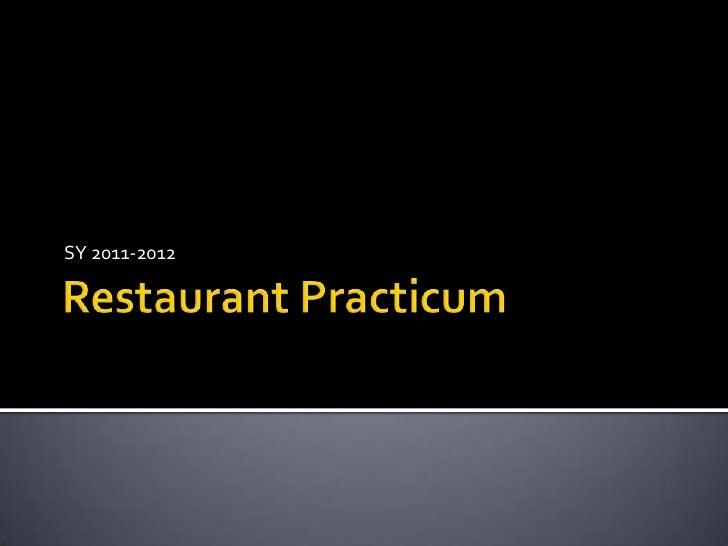 Restaurant Practicum<br />SY 2011-2012<br />