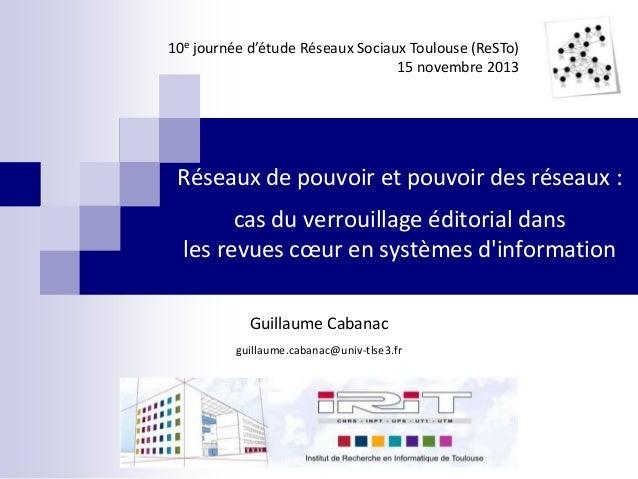 10e journée d'étude Réseaux Sociaux Toulouse (ReSTo) 15 novembre 2013  Réseaux de pouvoir et pouvoir des réseaux : cas du ...