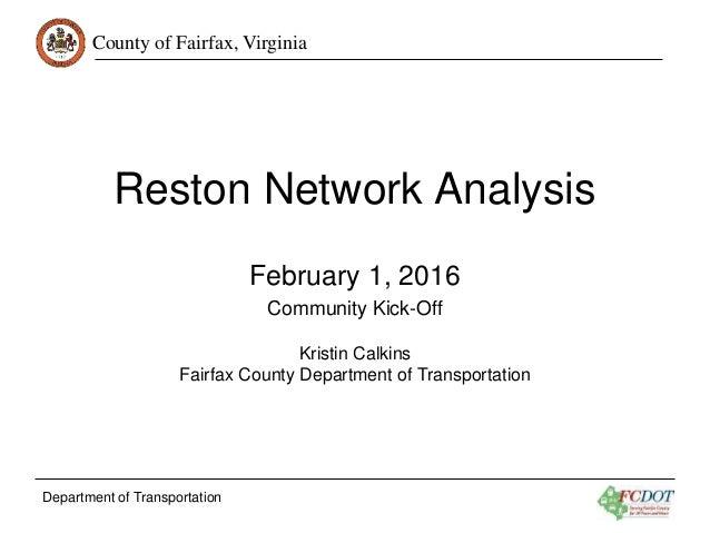 County of Fairfax, Virginia Department of Transportation Reston Network Analysis February 1, 2016 Community Kick-Off Krist...