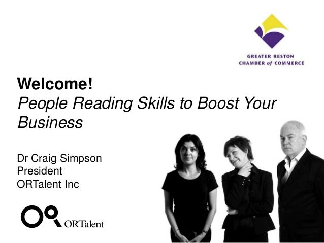 Welcome!People Reading Skills to Boost YourBusinessDr Craig SimpsonPresidentORTalent Inc