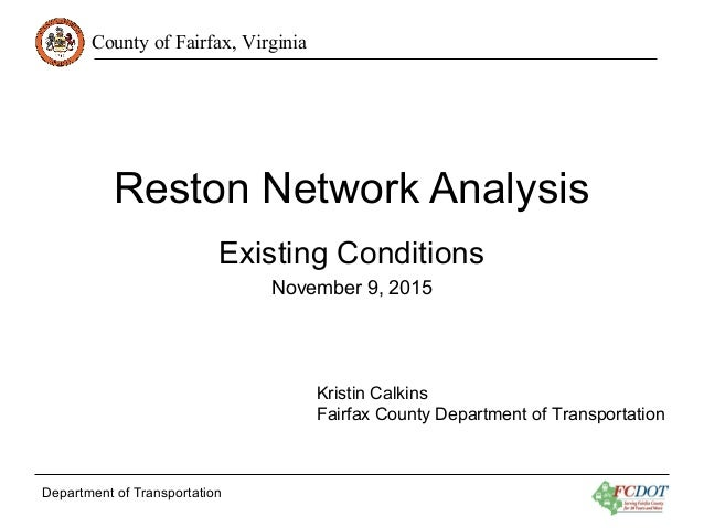 County of Fairfax, Virginia Department of Transportation Reston Network Analysis Existing Conditions November 9, 2015 Kris...