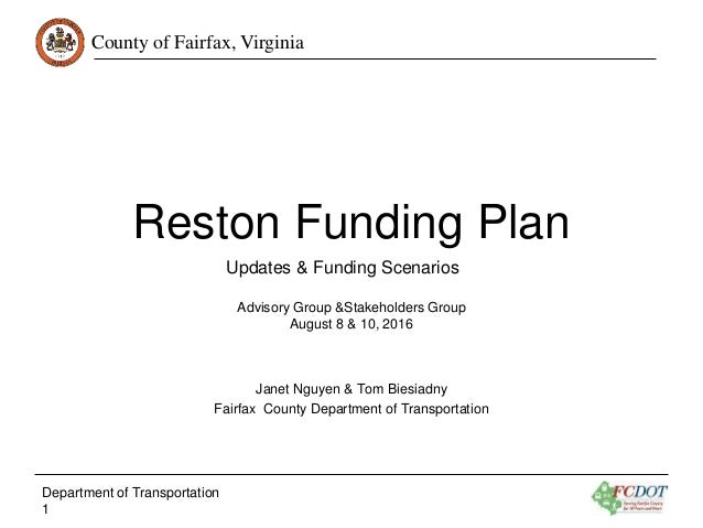 County of Fairfax, Virginia Reston Funding Plan Advisory Group &Stakeholders Group August 8 & 10, 2016 Janet Nguyen & Tom ...
