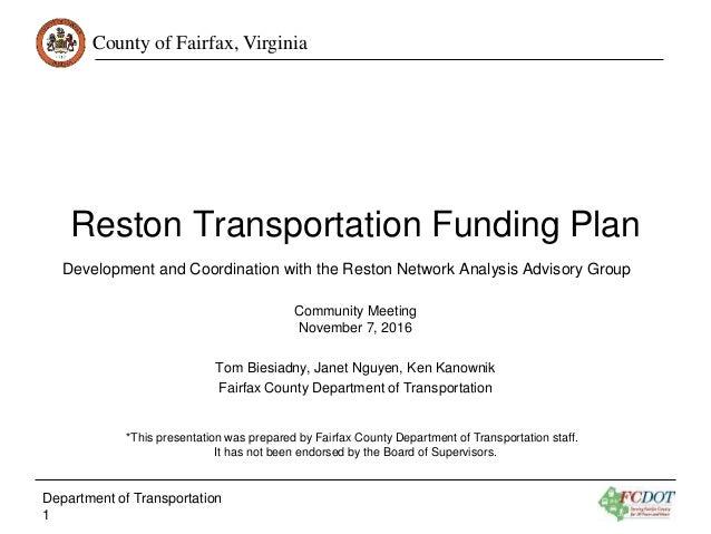 County of Fairfax, Virginia Reston Transportation Funding Plan Community Meeting November 7, 2016 Tom Biesiadny, Janet Ngu...