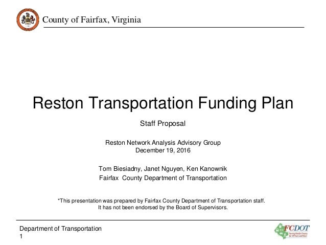 County of Fairfax, Virginia Reston Transportation Funding Plan Reston Network Analysis Advisory Group December 19, 2016 To...