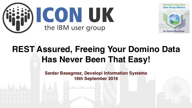 REST Assured, Freeing Your Domino Data Has Never Been That Easy! Serdar Basegmez, Developi Information Systems 16th Septem...