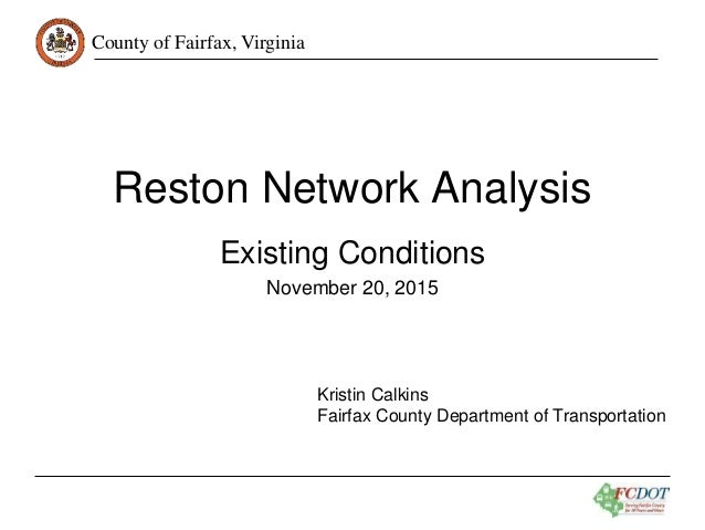 County of Fairfax, Virginia Reston Network Analysis Existing Conditions November 20, 2015 Kristin Calkins Fairfax County D...