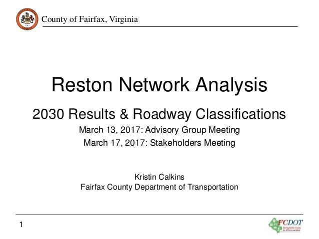County of Fairfax, Virginia 1 Reston Network Analysis 2030 Results & Roadway Classifications March 13, 2017: Advisory Grou...