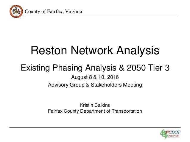 County of Fairfax, Virginia Reston Network Analysis Existing Phasing Analysis & 2050 Tier 3 August 8 & 10, 2016 Advisory G...