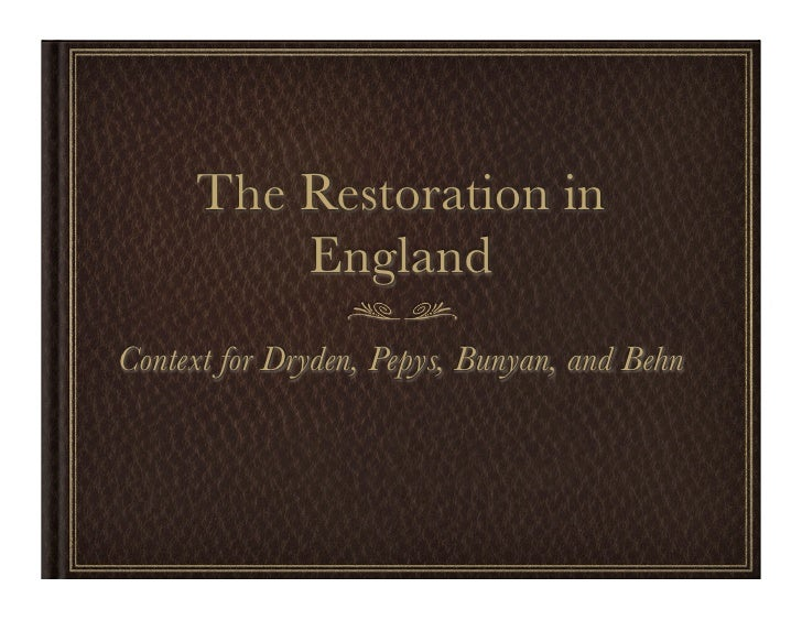 The Restoration in          England Context for Dryden, Pepys, Bunyan, and Behn