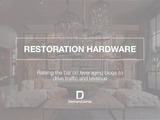RESTORATION HARDWARE   Raising the bar on leveraging blogs to drive traffic and revenue