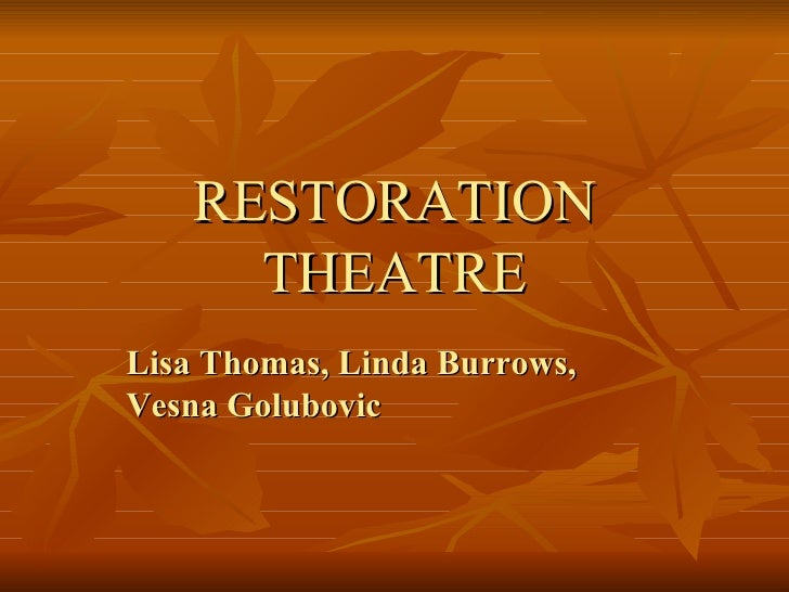 RESTORATION THEATRE Lisa Thomas, Linda Burrows, Vesna Golubovic