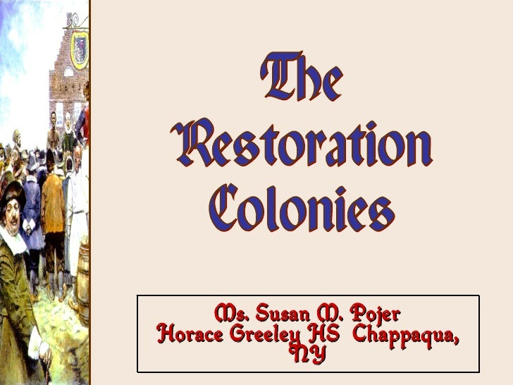 Ms. Susan M. Pojer Horace Greeley HS  Chappaqua, NY The Restoration Colonies