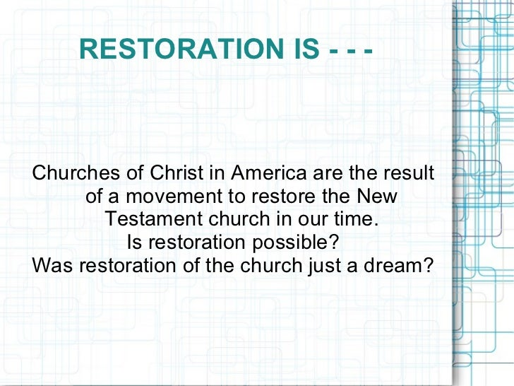 RESTORATION IS - - -  Churches of Christ in America are the result of a movement to restore the New Testament church in ou...