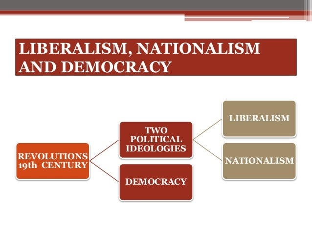 liberalism and nationalism However, liberal nationalism and anti-colonial nationalism openly reject expansionism and destruction in this sense liberal nationalism, for example.