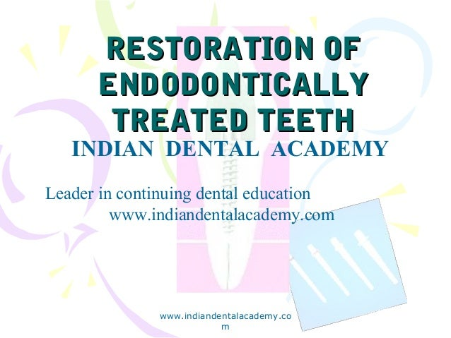 RESTORATION OF ENDODONTICALLY TREATED TEETH  INDIAN DENTAL ACADEMY Leader in continuing dental education www.indiandentala...