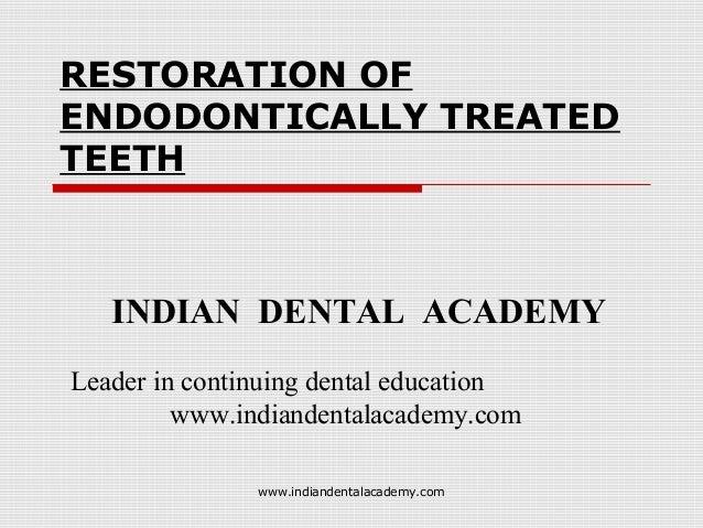 RESTORATION OF ENDODONTICALLY TREATED TEETH  INDIAN DENTAL ACADEMY Leader in continuing dental education www.indiandentala...