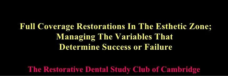 <ul><li>Full Coverage Restorations In The Esthetic Zone; </li></ul><ul><li>Managing The Variables That  </li></ul><ul><li>...