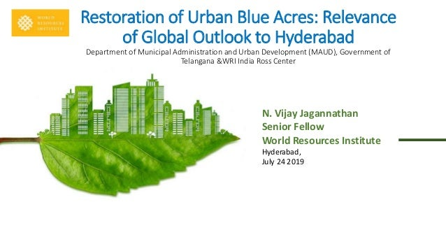 Restoration of Urban Blue Acres: Relevance of Global Outlook to Hyderabad Department of Municipal Administration and Urban...