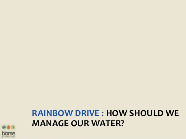 RAINBOW DRIVE : HOW SHOULD WE MANAGE OUR WATER?