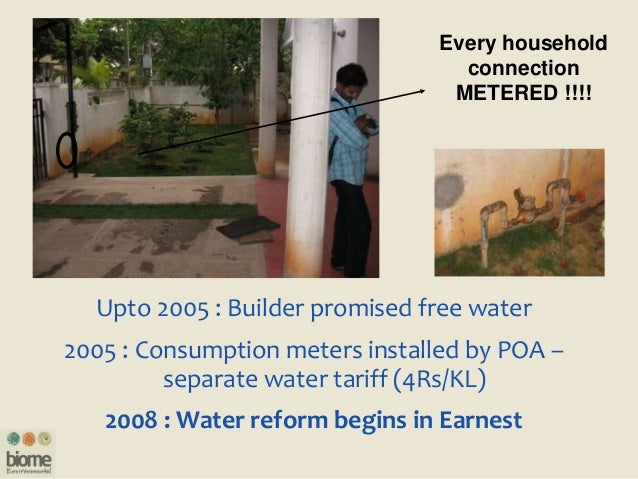 Every household connection METERED !!!! Upto 2005 : Builder promised free water 2005 : Consumption meters installed by POA...
