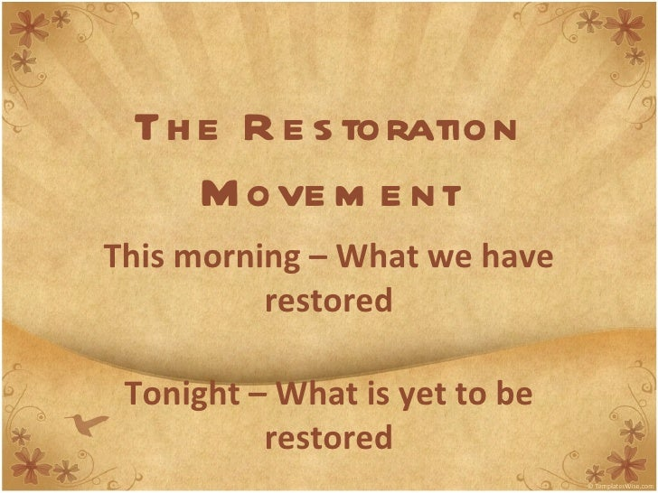 Th e R e s toration    M ove m e ntThis morning – What we have          restored Tonight – What is yet to be          rest...