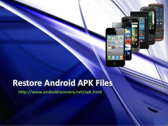 Restore Android APK Files http://www.androidrecovery.net/apk.html