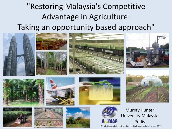 """""""Restoring Malaysias Competitive       Advantage in Agriculture:Taking an opportunity based approach""""                     ..."""
