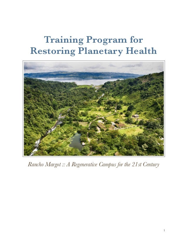 Training Program for Restoring Planetary Health Rancho Margot :: A Regenerative Campus for the 21st Century !1