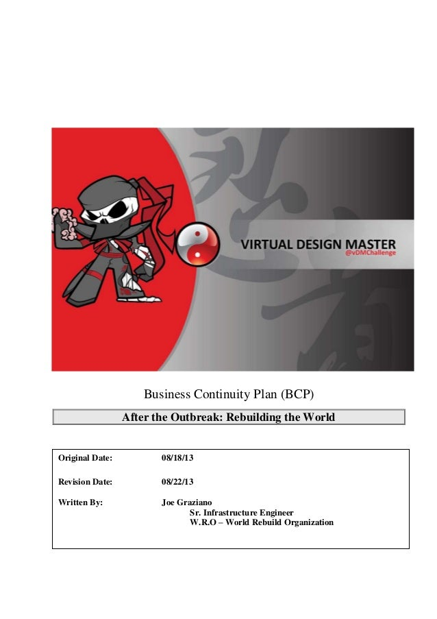 Business Continuity Plan (BCP) After the Outbreak: Rebuilding the World Original Date: 08/18/13 Revision Date: 08/22/13 Wr...