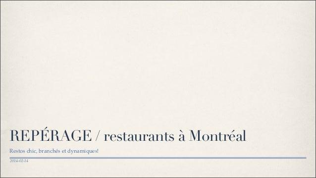 REPÉRAGE / restaurants à Montréal Restos chic, branchés et dynamiques! 2014-02-14