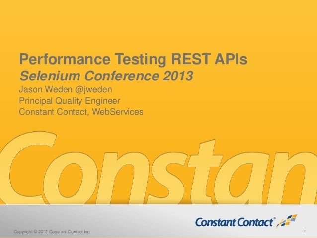 Performance Testing REST APIsSelenium Conference 2013Jason Weden @jwedenPrincipal Quality EngineerConstant Contact, WebSer...