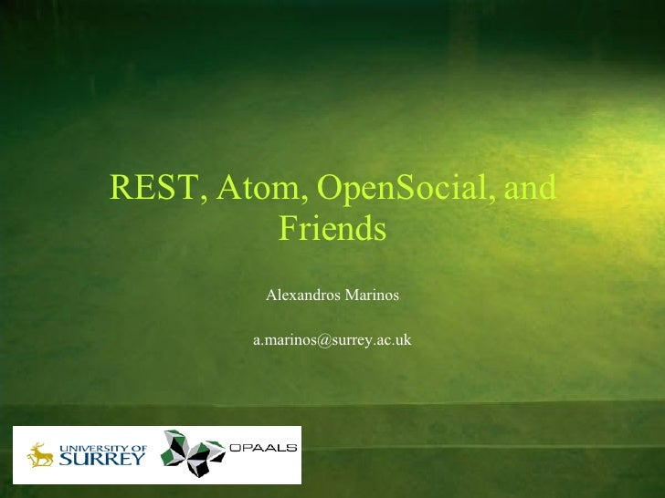 REST, Atom, OpenSocial, and Friends Alexandros Marinos [email_address]