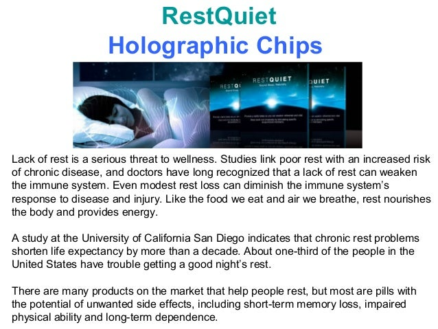 RestQuiet                    Holographic ChipsLack of rest is a serious threat to wellness. Studies link poor rest with an...