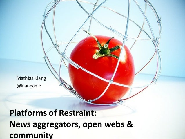 Platforms of Restraint: News aggregators, open webs & community Mathias Klang @klangable